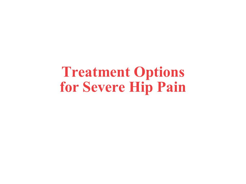 Treatment Options for Severe Hip Pain