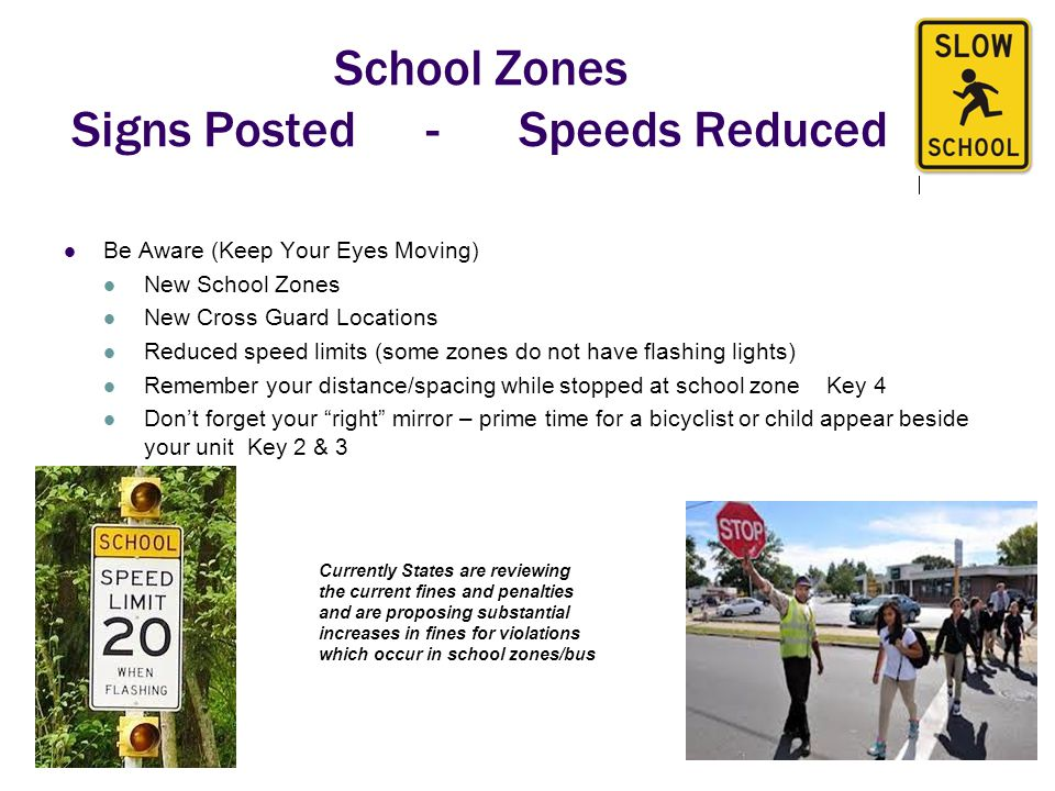 School Zones Signs Posted - Speeds Reduced Be Aware (Keep Your Eyes Moving ) New School Zones New Cross Guard Locations Reduced speed limits (some zon