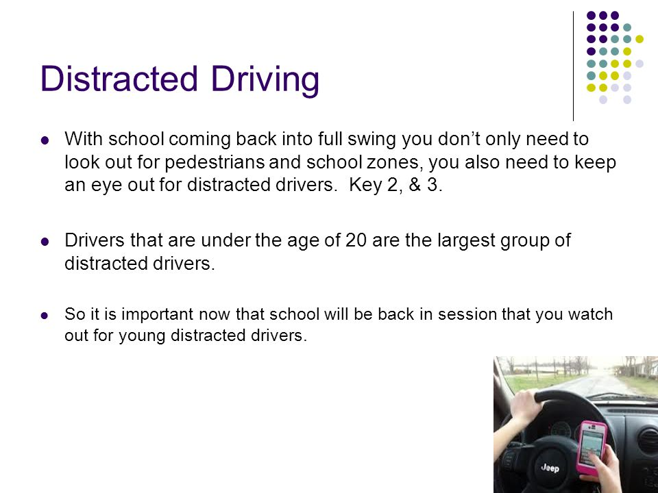 Distracted Driving With school coming back into full swing you don't only need to look out for pedestrians and school zones, you also need to keep an