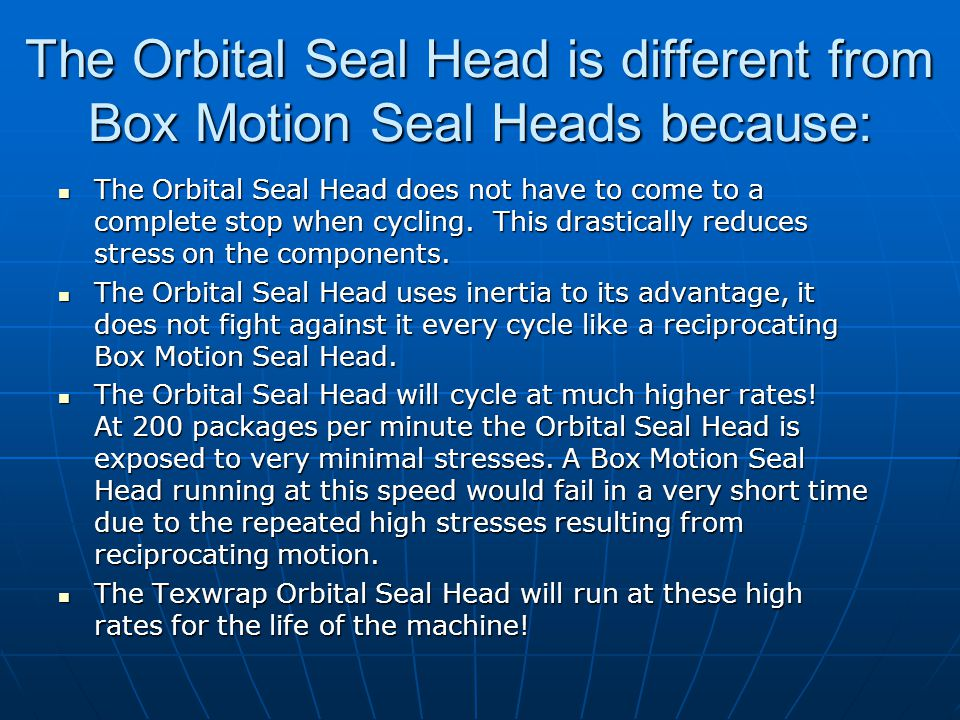 The Orbital Seal Head is different from Box Motion Seal Heads because: The Orbital Seal Head does not have to come to a complete stop when cycling.