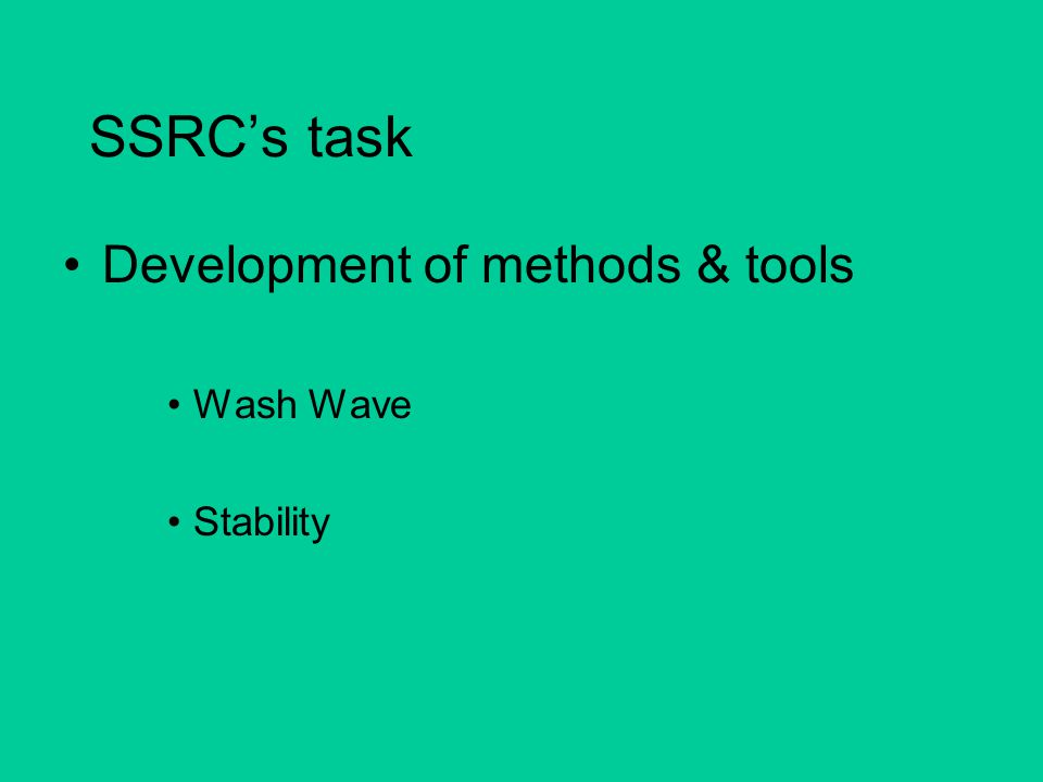 SSRC's task Development of methods & tools Wash Wave Stability