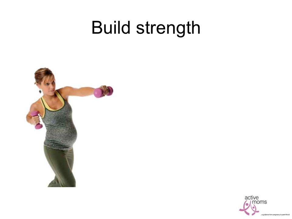 Build strength