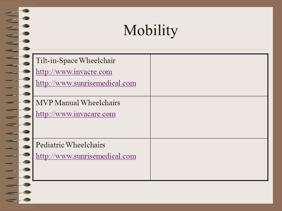 Mobility Tilt-in-Space Wheelchair http://www.invacre.com http://www.sunrisemedical.com MVP Manual Wheelchairs http://www.invacare.com Pediatric Wheelchairs http://www.sunrisemedical.com