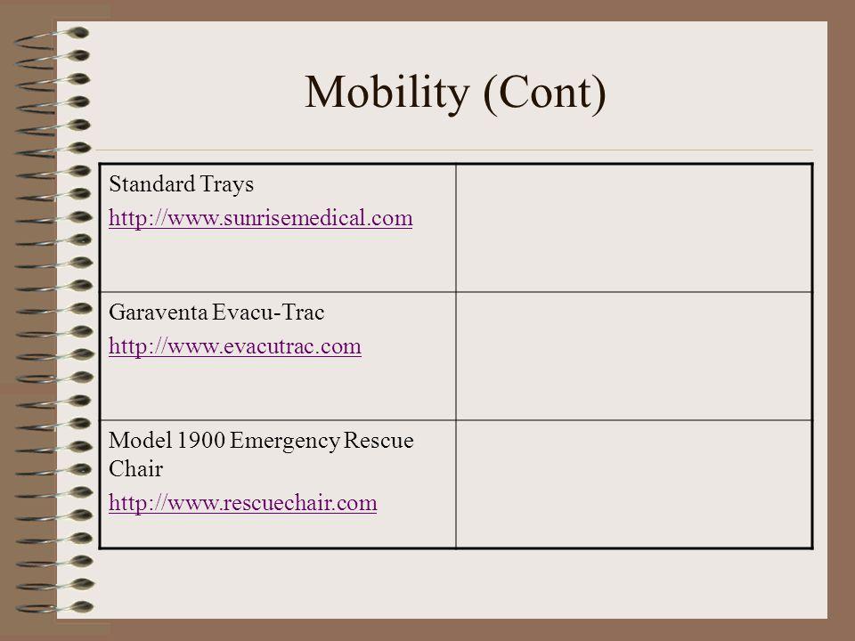 Mobility (Cont) Standard Trays http://www.sunrisemedical.com Garaventa Evacu-Trac http://www.evacutrac.com Model 1900 Emergency Rescue Chair http://www.rescuechair.com