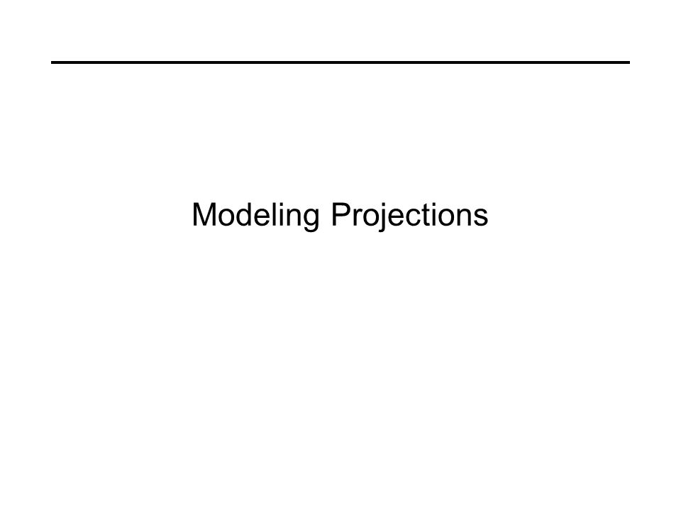 Modeling Projections