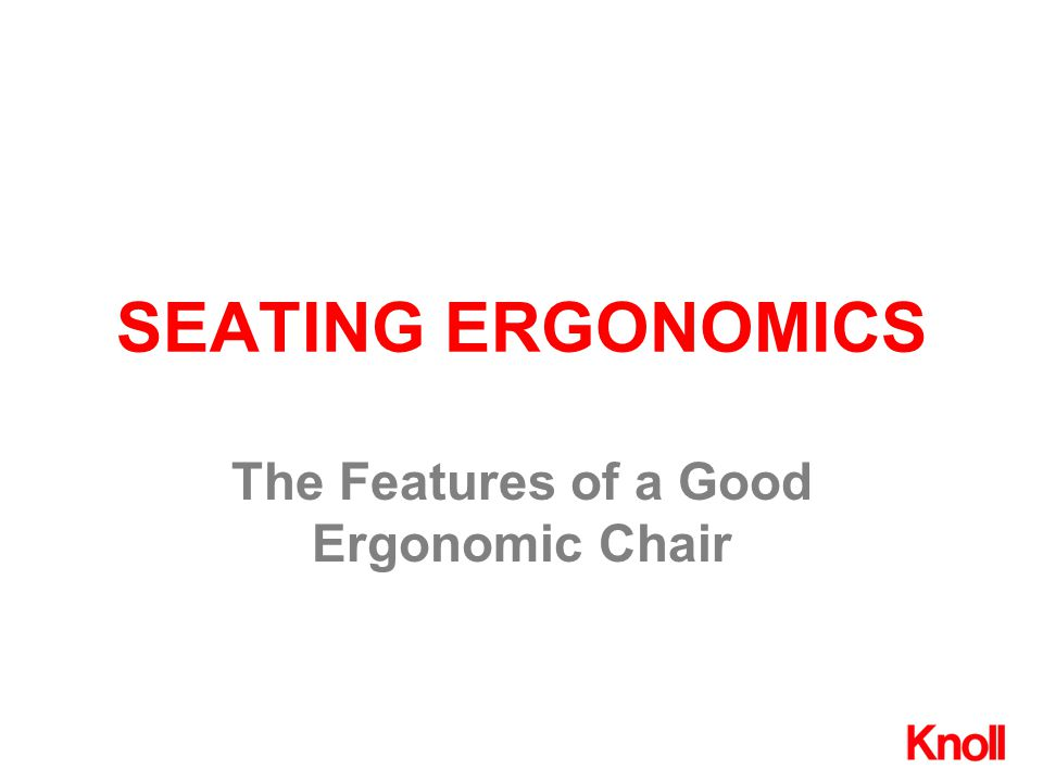 SEATING ERGONOMICS The Features of a Good Ergonomic Chair