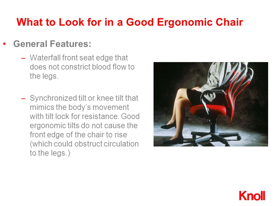 What to Look for in a Good Ergonomic Chair –Waterfall front seat edge that does not constrict blood flow to the legs.