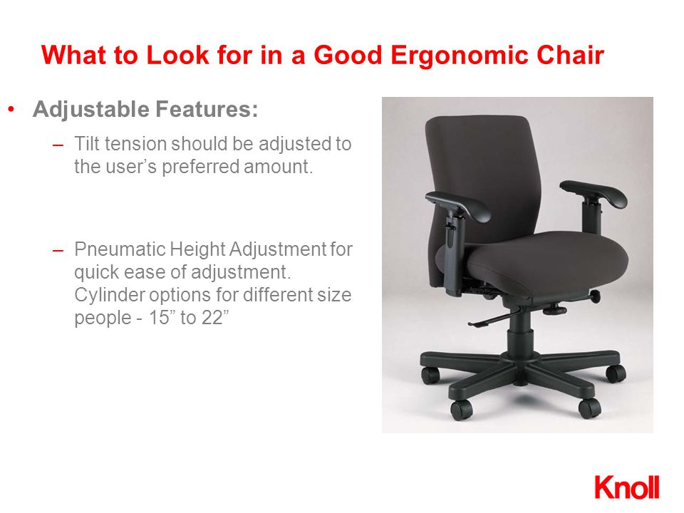 What to Look for in a Good Ergonomic Chair –Tilt tension should be adjusted to the user's preferred amount.