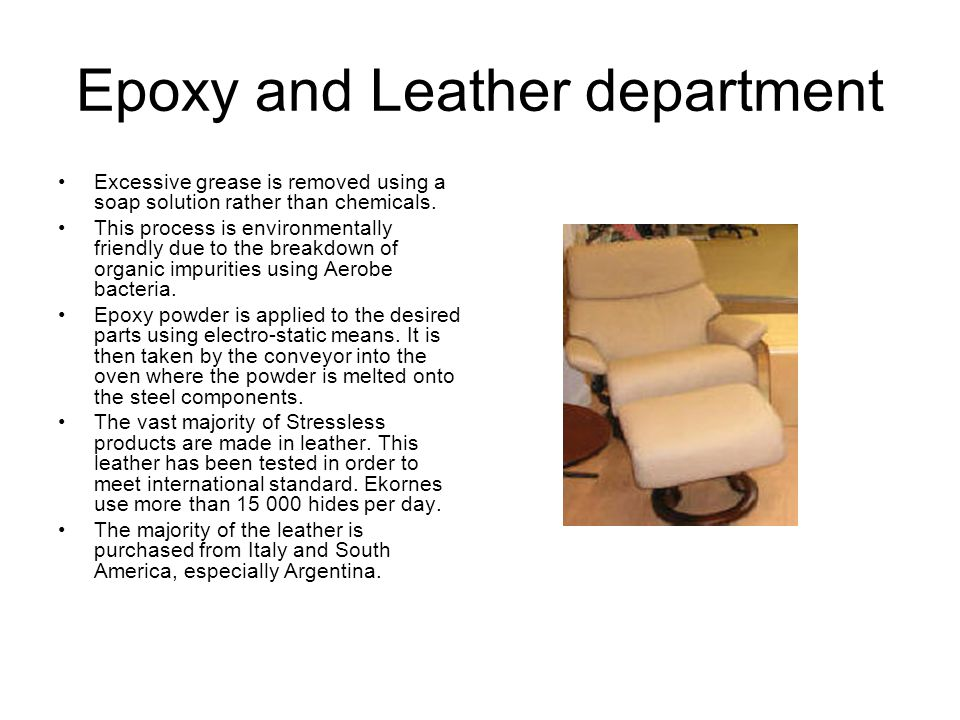 Epoxy and Leather department Excessive grease is removed using a soap solution rather than chemicals.