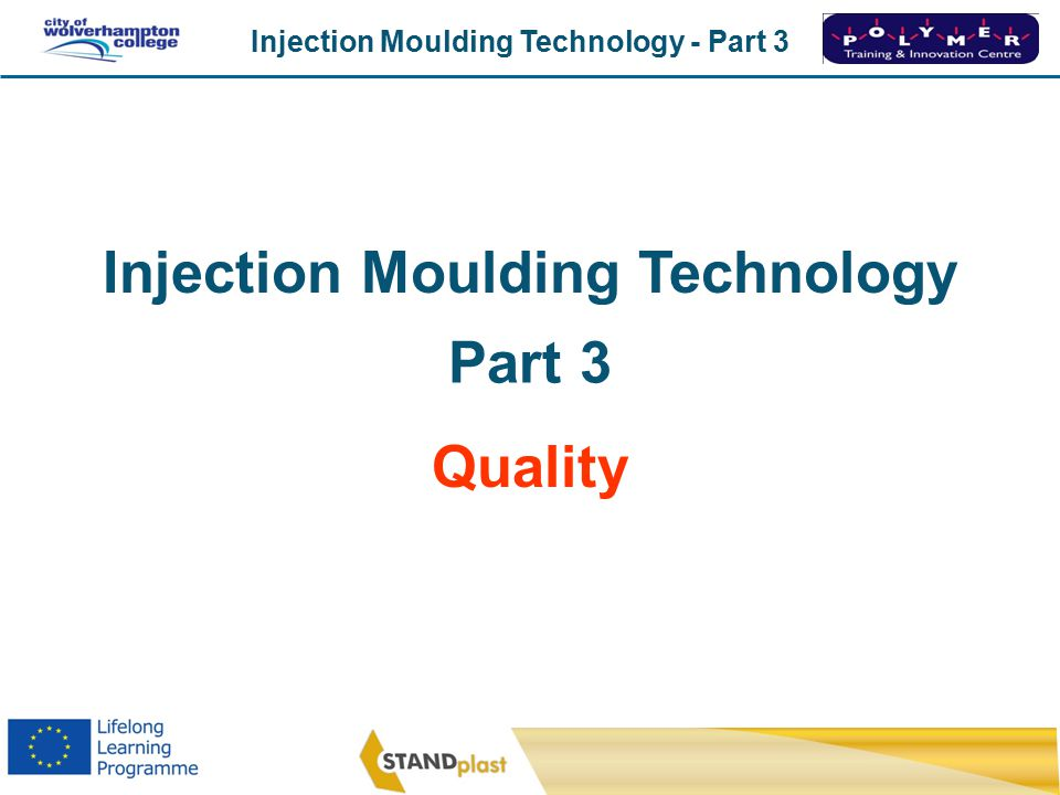 Injection Moulding Technology - Part 3 CoWC 0410 Injection Moulding Technology Part 3 Quality