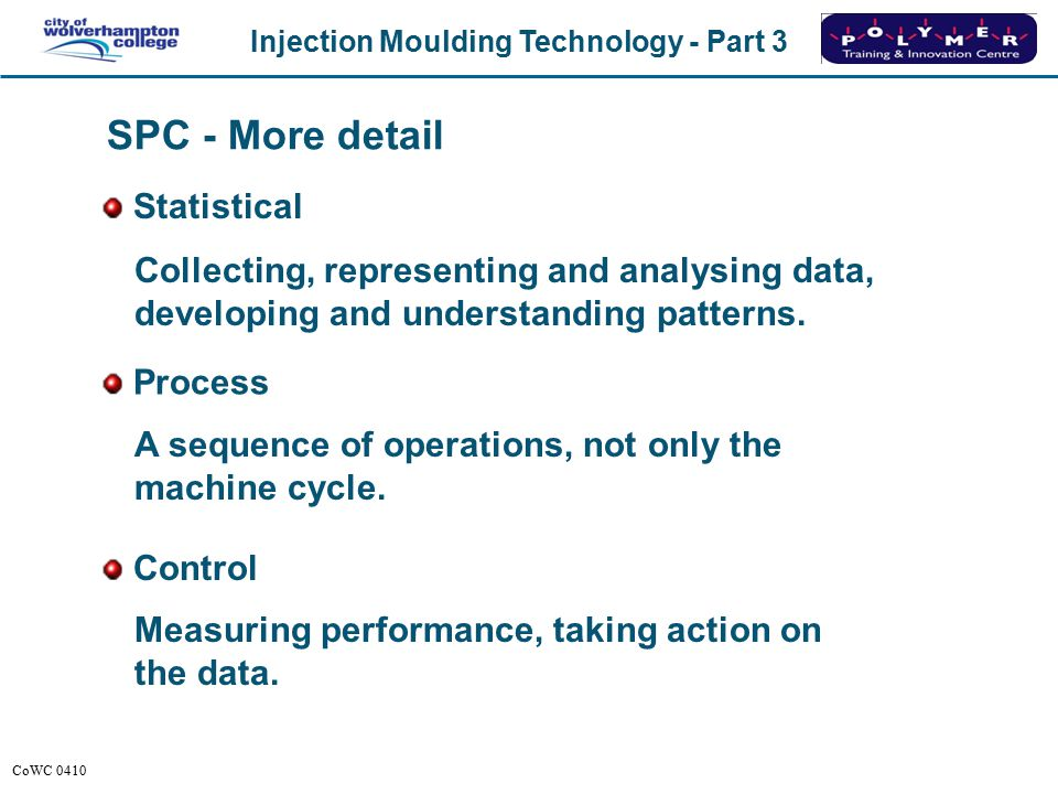 Injection Moulding Technology - Part 3 CoWC 0410 SPC - More detail Collecting, representing and analysing data, developing and understanding patterns.