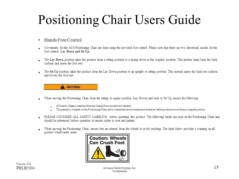 Advanze Cardio Systems, Inc. Confidential 15 Positioning Chair Users Guide Hands Free Control Movements for the ACS Positioning Chair are done using t
