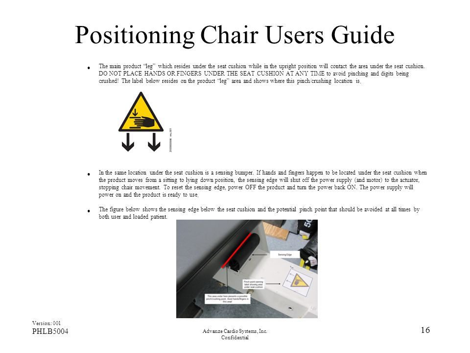 """Advanze Cardio Systems, Inc. Confidential 16 Positioning Chair Users Guide The main product """"leg"""" which resides under the seat cushion while in the up"""