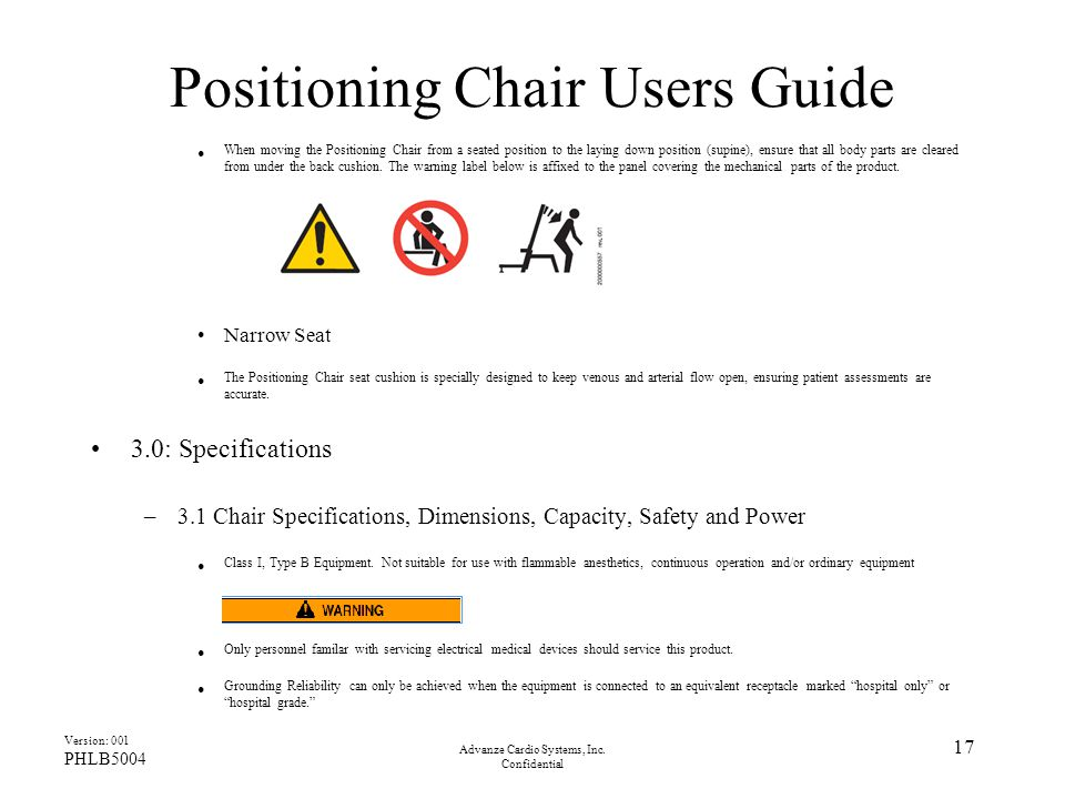 Advanze Cardio Systems, Inc. Confidential 17 Positioning Chair Users Guide When moving the Positioning Chair from a seated position to the laying down
