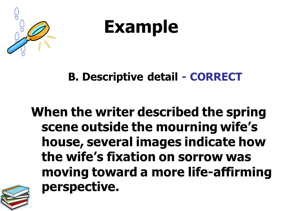 Example B. Descriptive detail - CORRECT When the writer described the spring scene outside the mourning wife's house, several images indicate how the