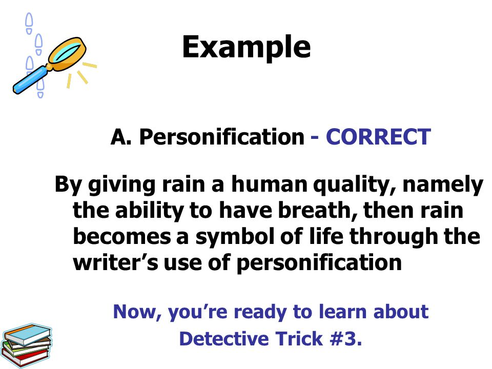 Example A. Personification - CORRECT By giving rain a human quality, namely the ability to have breath, then rain becomes a symbol of life through the
