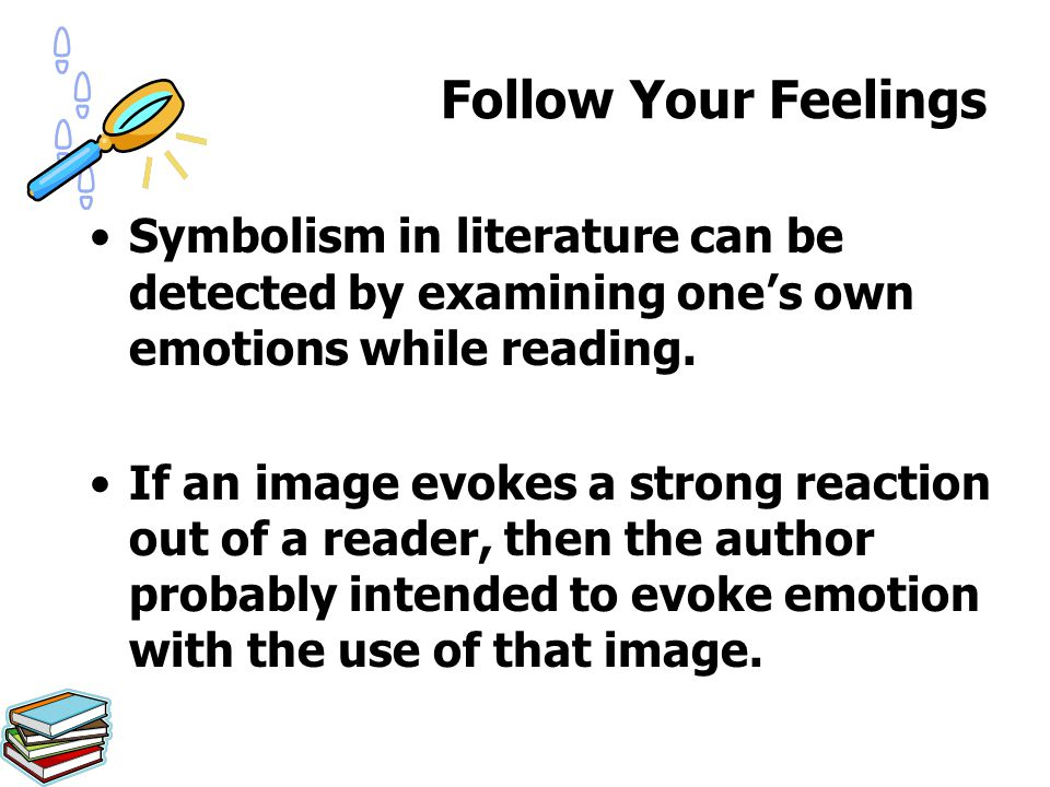Symbolism in literature can be detected by examining one's own emotions while reading. If an image evokes a strong reaction out of a reader, then the