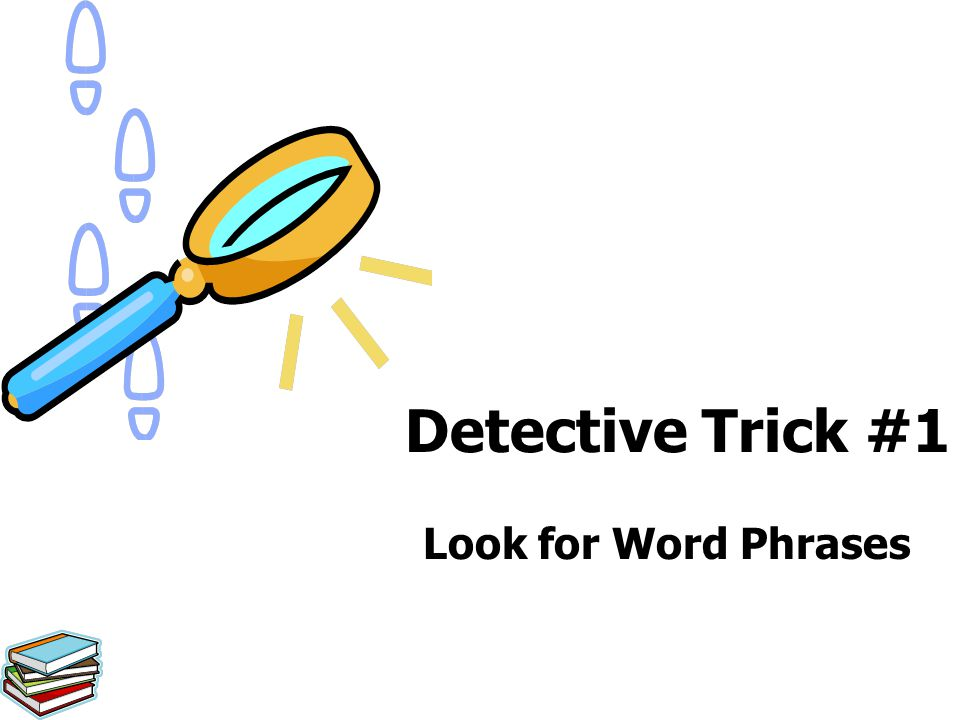 Detective Trick #1 Look for Word Phrases