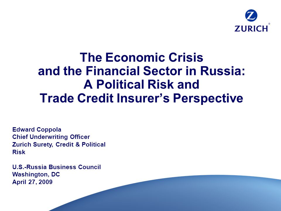 The Economic Crisis and the Financial Sector in Russia: A Political Risk and Trade Credit Insurer's Perspective Edward Coppola Chief Underwriting Offi