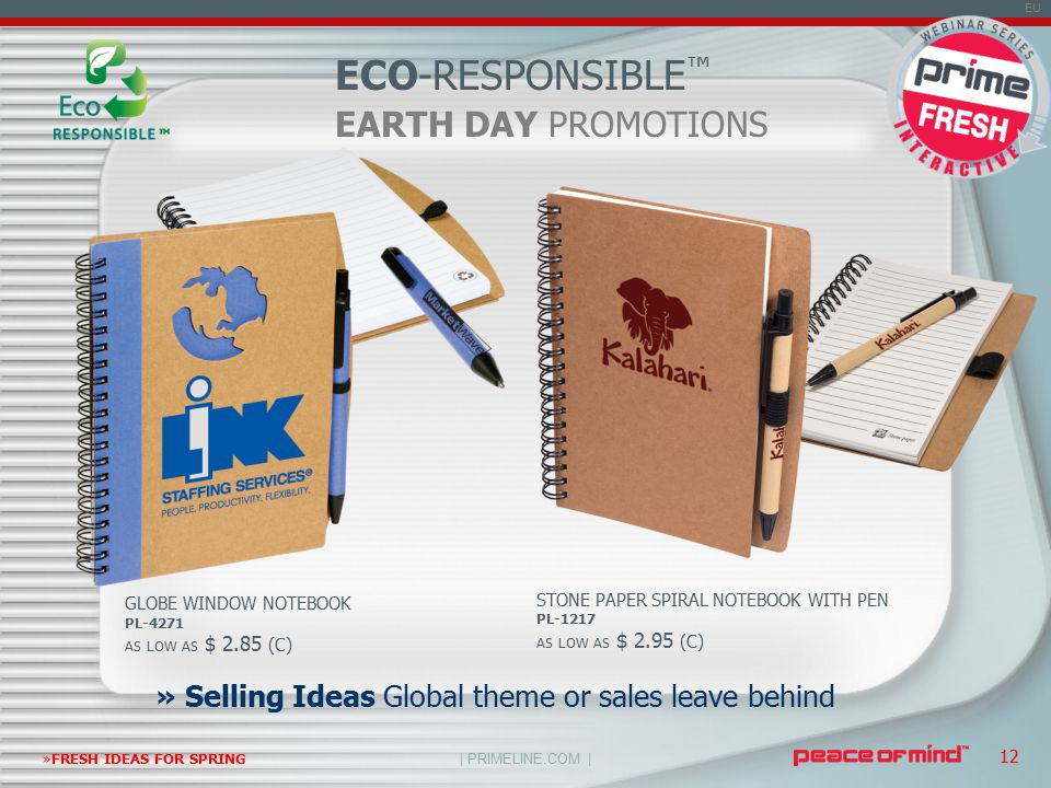 | PRIMELINE.COM | EU »FRESH IDEAS FOR SPRING 12 GLOBE WINDOW NOTEBOOK PL-4271 AS LOW AS $ 2.85 (C) STONE PAPER SPIRAL NOTEBOOK WITH PEN PL-1217 AS LOW AS $ 2.95 (C) ECO-RESPONSIBLE ™ » Selling Ideas Global theme or sales leave behind EARTH DAY PROMOTIONS