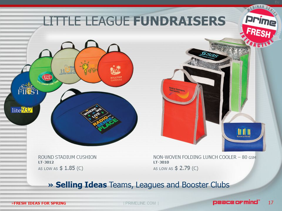 | PRIMELINE.COM | EU »FRESH IDEAS FOR SPRING 17 LITTLE LEAGUE FUNDRAISERS » Selling Ideas Teams, Leagues and Booster Clubs NON-WOVEN FOLDING LUNCH COOLER – 80 GSM LT-3010 AS LOW AS $ 2.79 (C) ROUND STADIUM CUSHION LT-3012 AS LOW AS $ 1.85 (C)