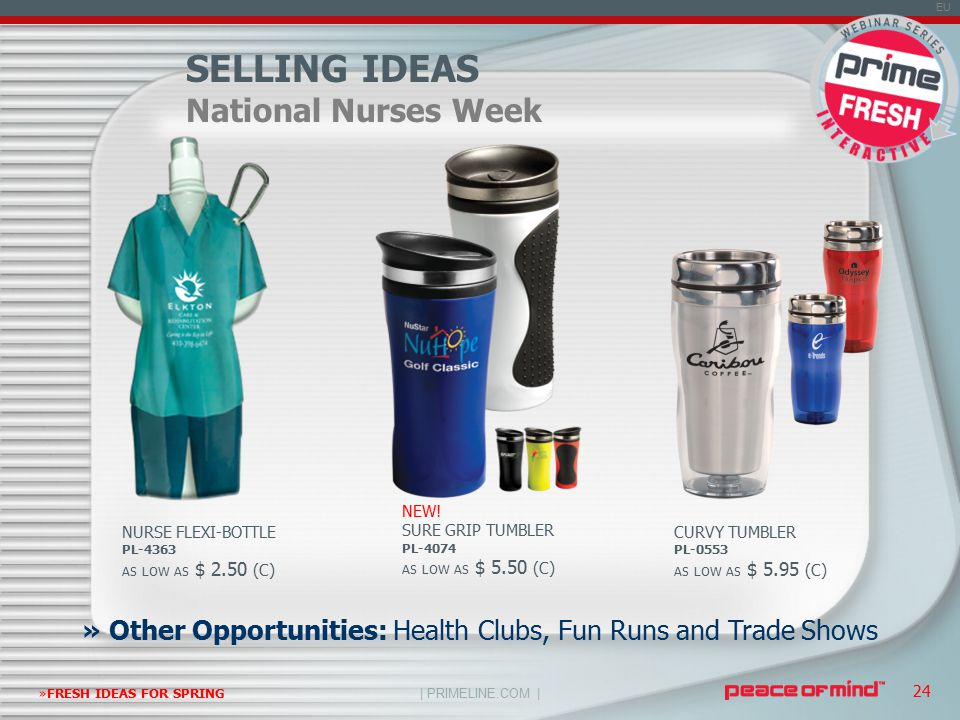 | PRIMELINE.COM | EU »FRESH IDEAS FOR SPRING 24 » Other Opportunities: Health Clubs, Fun Runs and Trade Shows NURSE FLEXI-BOTTLE PL-4363 AS LOW AS $ 2.50 (C) SELLING IDEAS National Nurses Week NEW.