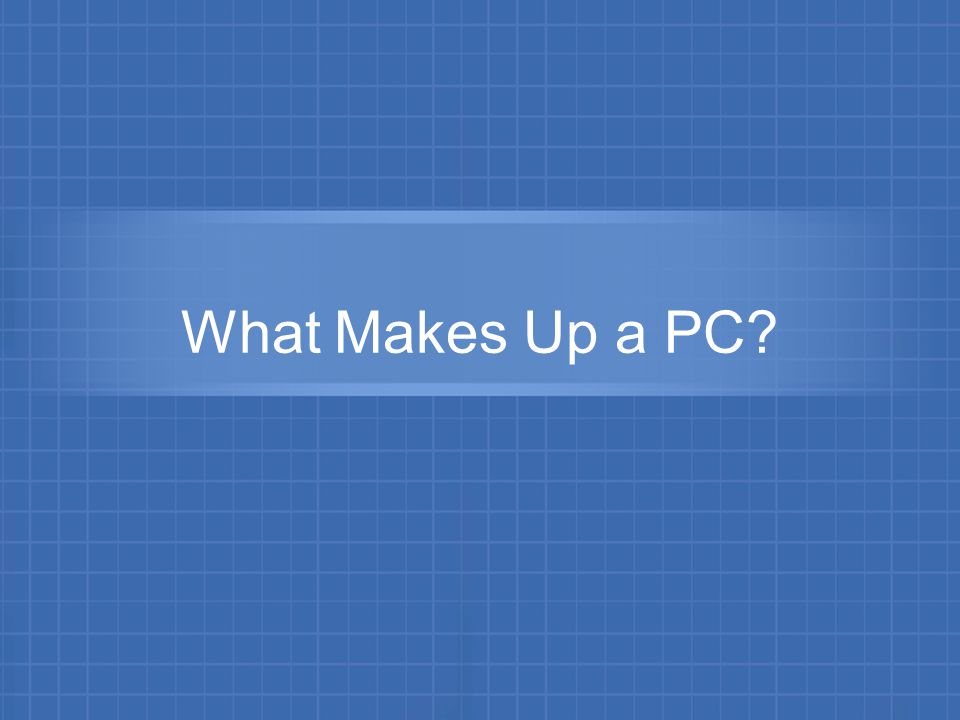 What Makes Up a PC?