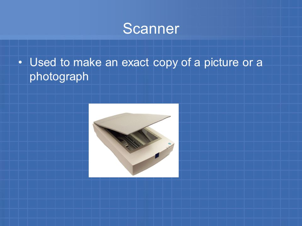 Scanner Used to make an exact copy of a picture or a photograph