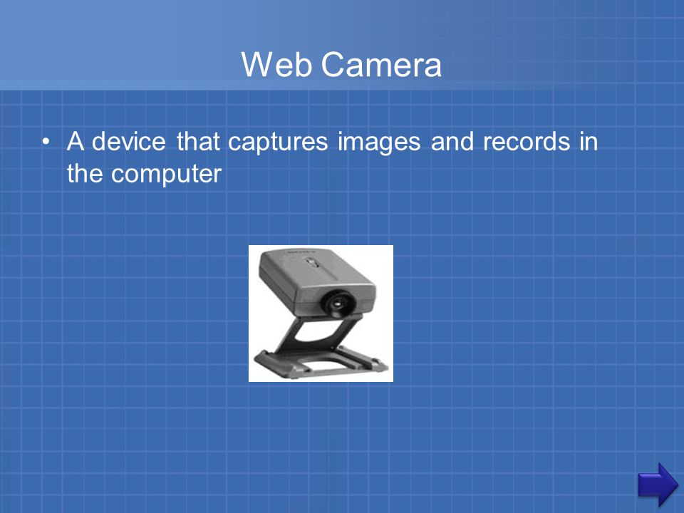Web Camera A device that captures images and records in the computer