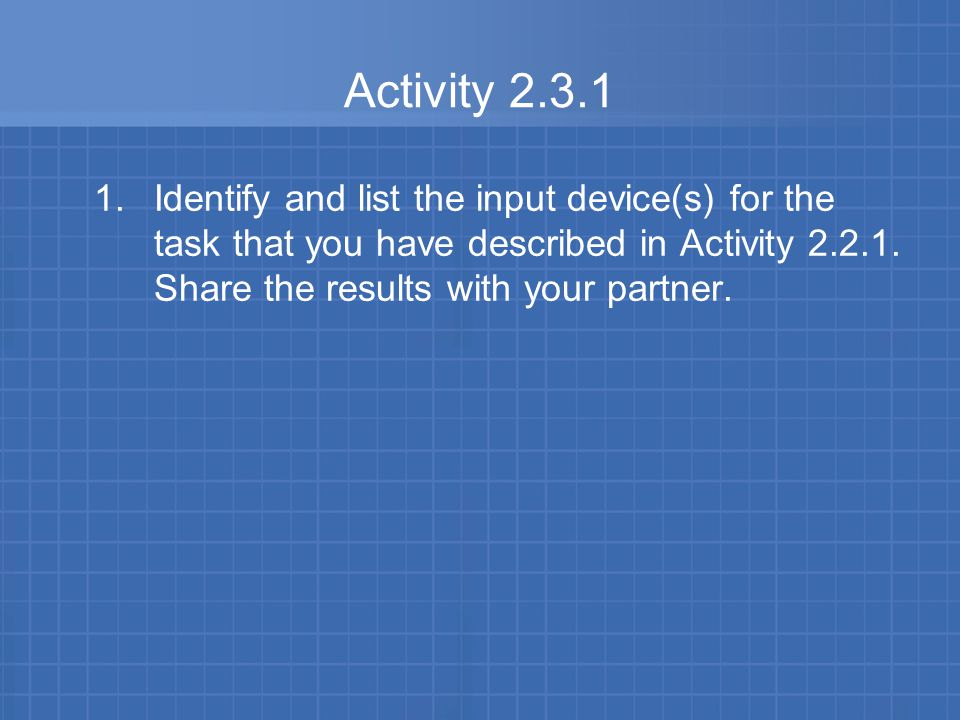 Activity 2.3.1 1.Identify and list the input device(s) for the task that you have described in Activity 2.2.1.