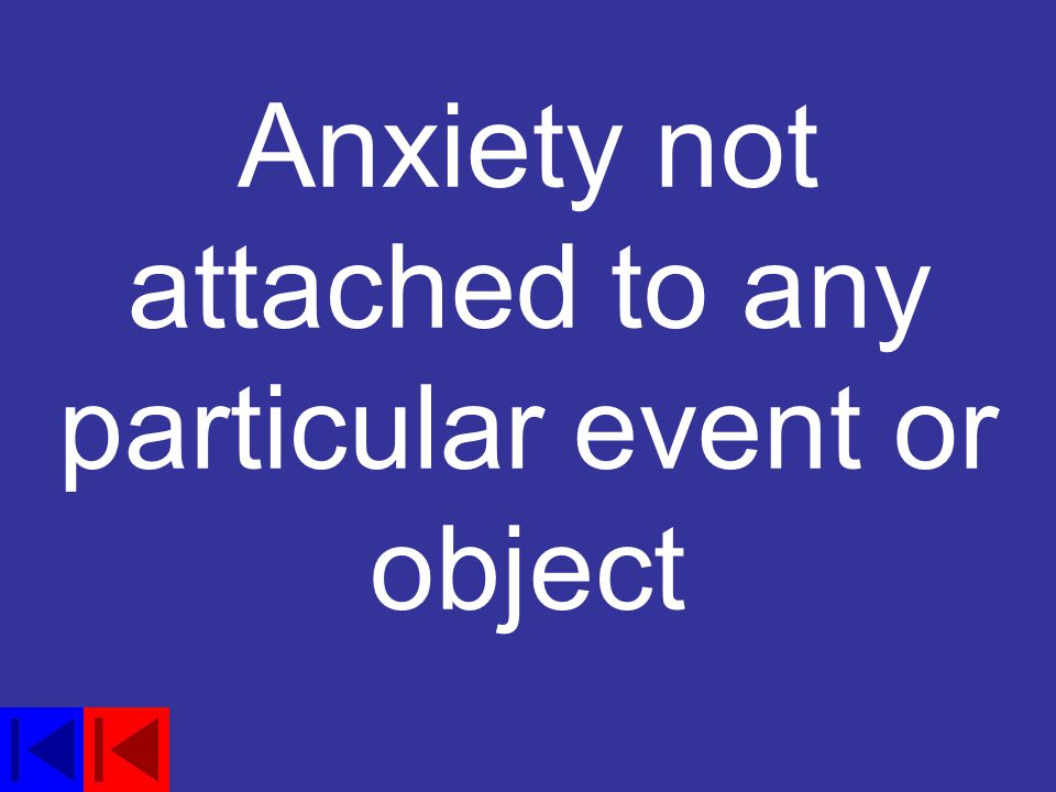 Anxiety not attached to any particular event or object