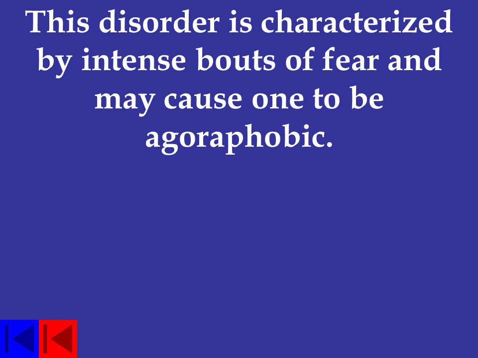 This disorder is characterized by intense bouts of fear and may cause one to be agoraphobic.