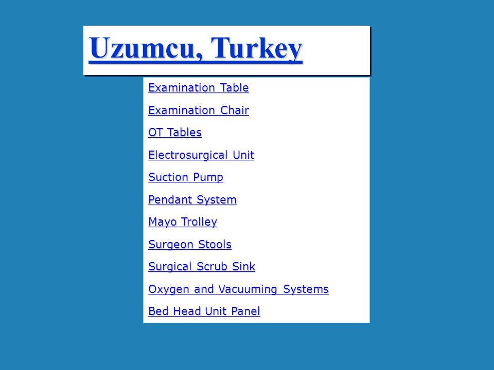 Uzumcu, Turkey Examination Table Examination Table Examination Chair Examination Chair OT Tables OT Tables Electrosurgical Unit Electrosurgical Unit S