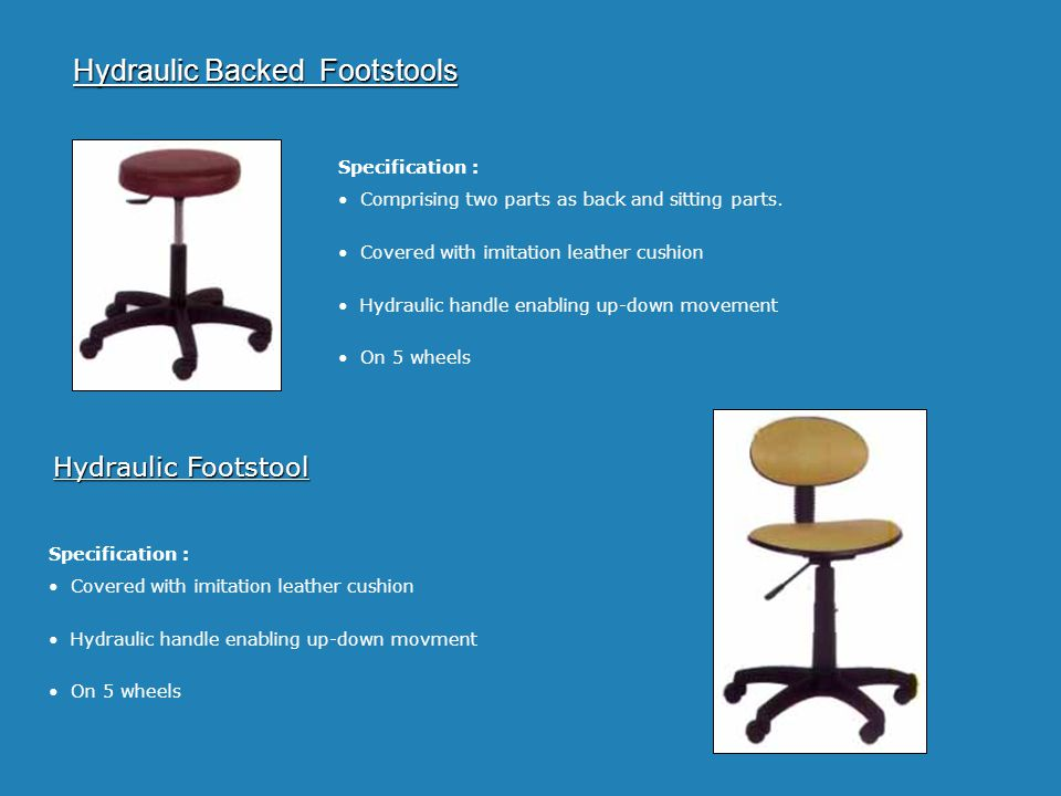 Hydraulic Backed Footstools Specification : Comprising two parts as back and sitting parts. Covered with imitation leather cushion Hydraulic handle en