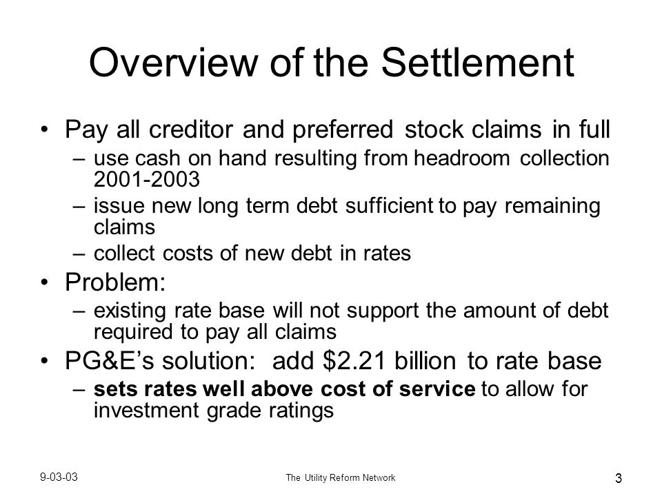 9-03-03 The Utility Reform Network 4 PG&E's Stated Rationales for the Regulatory Asset are Suspect Rationale #1: Regulatory asset is needed to obtain investment grade ratings –TURN's analysis shows that a DRC structure can meet the same financial criteria at a much lower cost Rationale #2: The cost of the settlement is appropriate recovery of PG&E's unrecovered costs –TURN's analysis shows that from both an accounting and regulatory perspective, PG&E's shareholders will recover more than 100% of legitimate unrecovered costs