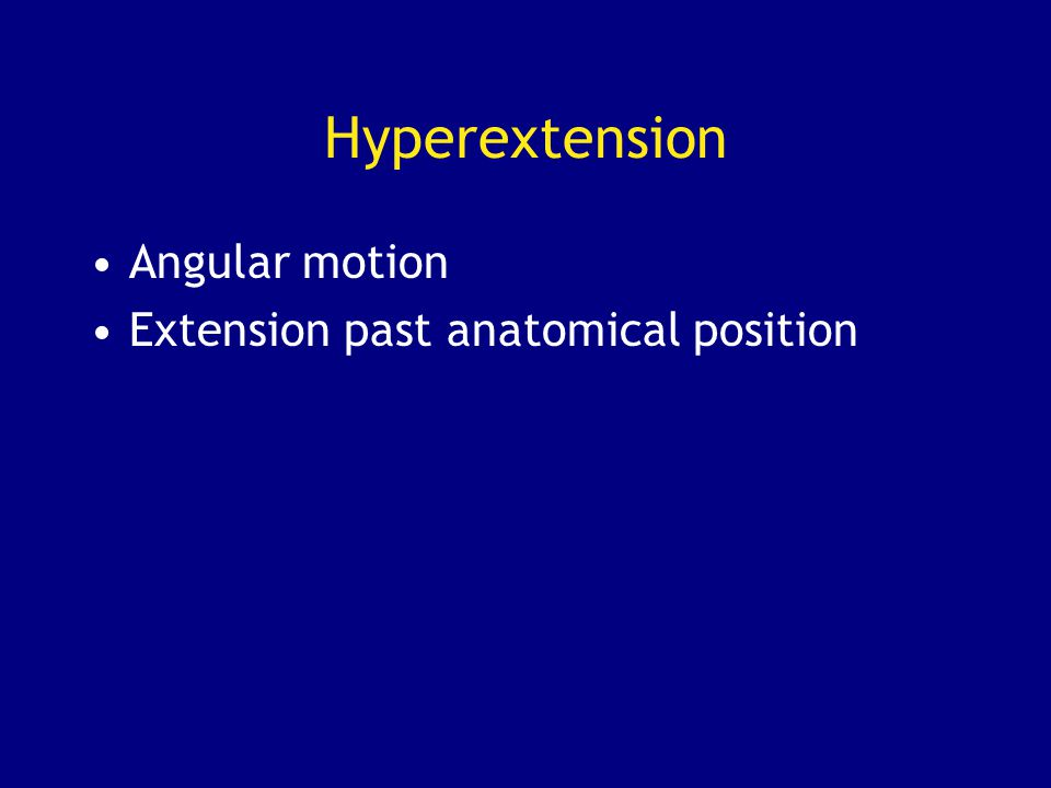 Hyperextension Angular motion Extension past anatomical position