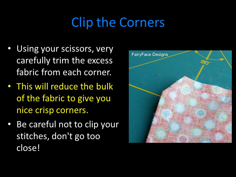 Clip the Corners Using your scissors, very carefully trim the excess fabric from each corner.