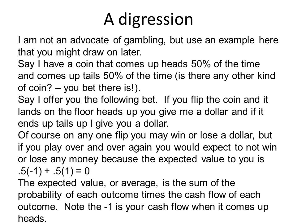 A digression I am not an advocate of gambling, but use an example here that you might draw on later.
