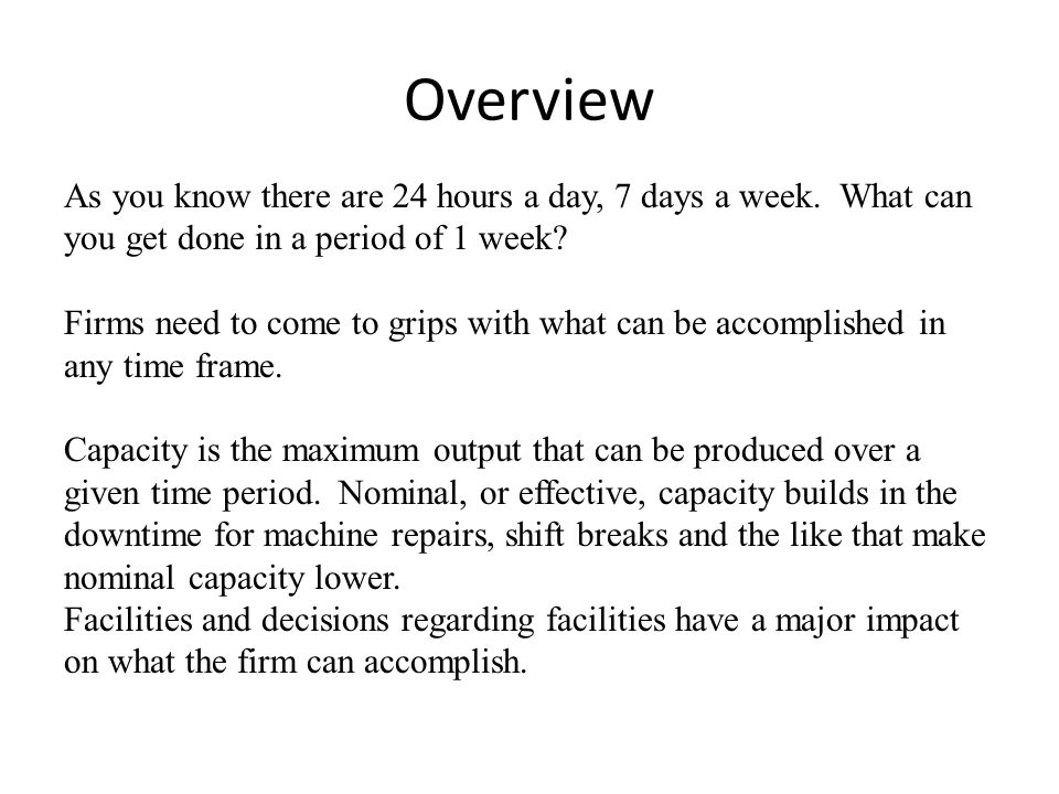 Overview As you know there are 24 hours a day, 7 days a week. What can you get done in a period of 1 week? Firms need to come to grips with what can b