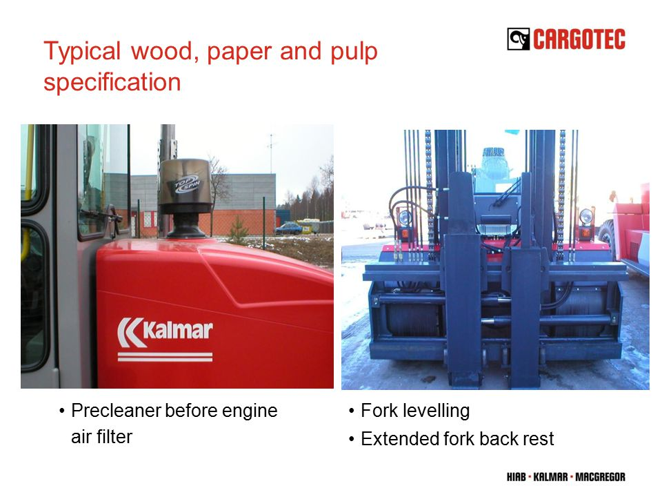 Precleaner before engine air filter Fork levelling Extended fork back rest Typical wood, paper and pulp specification