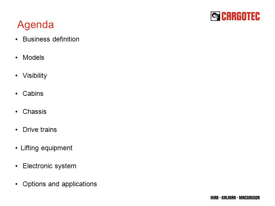 Agenda Business definition Models Visibility Cabins Chassis Drive trains Lifting equipment Electronic system Options and applications