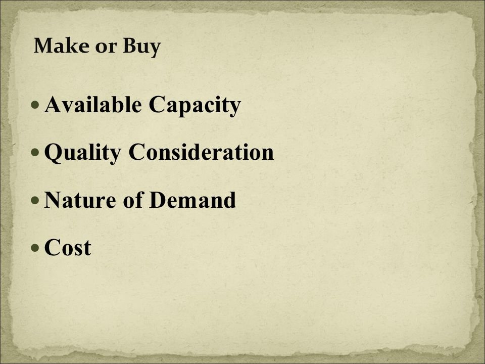 Make or Buy Available Capacity Quality Consideration Nature of Demand Cost