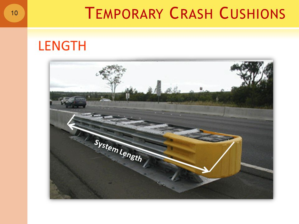 T EMPORARY C RASH C USHIONS LENGTH 10 System Length