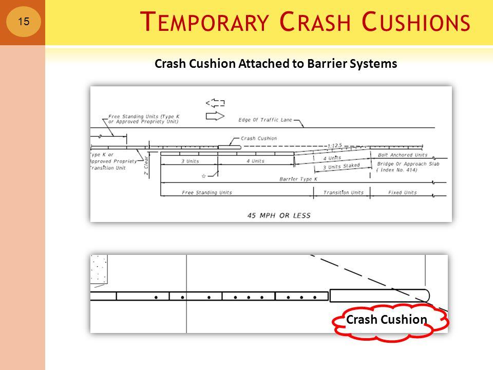15 Crash Cushion Attached to Barrier Systems T EMPORARY C RASH C USHIONS Crash Cushion