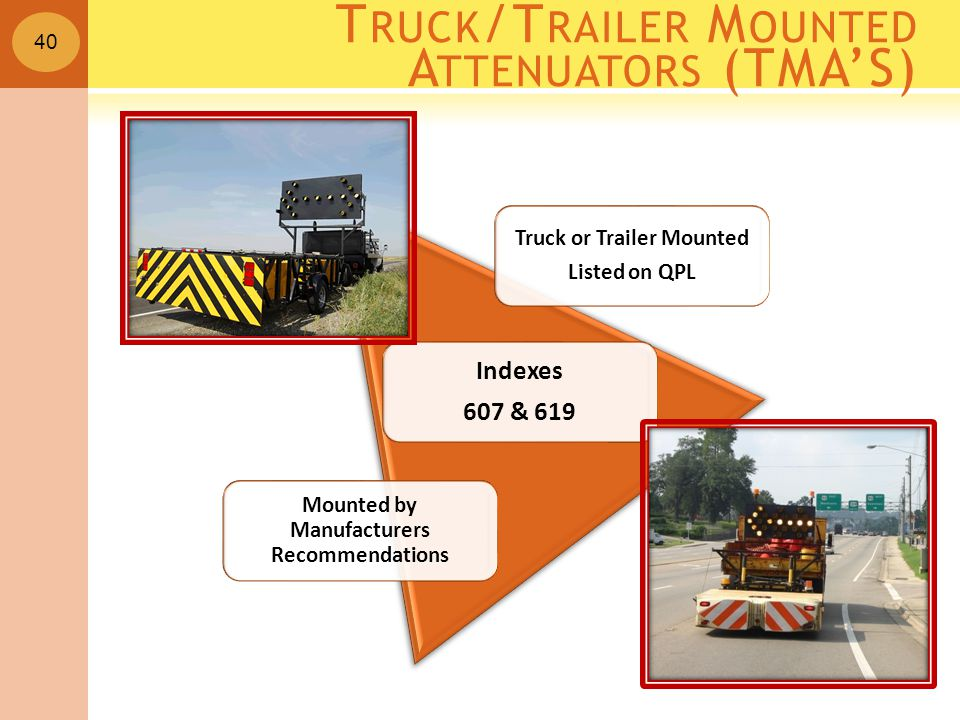 40 T RUCK /T RAILER M OUNTED A TTENUATORS (TMA'S) Truck or Trailer Mounted Listed on QPL Indexes 607 & 619 Mounted by Manufacturers Recommendations