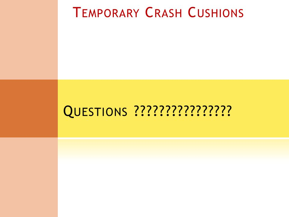 Q UESTIONS T EMPORARY C RASH C USHIONS