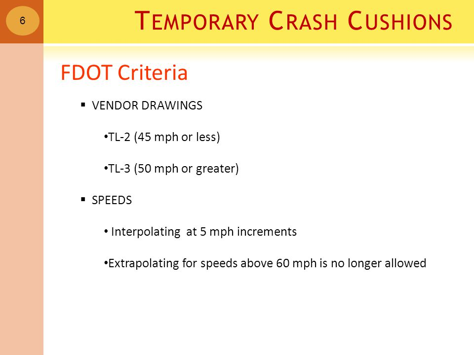 T EMPORARY C RASH C USHIONS FDOT Criteria  VENDOR DRAWINGS TL-2 (45 mph or less) TL-3 (50 mph or greater)  SPEEDS Interpolating at 5 mph increments