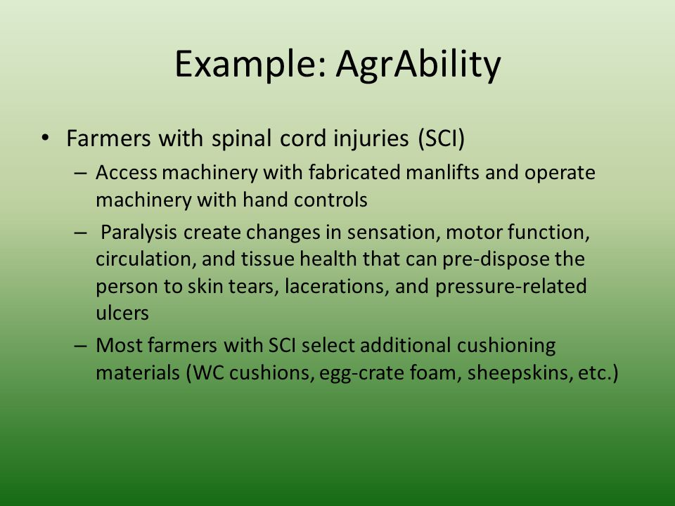 Example: AgrAbility Farmers with spinal cord injuries (SCI) – Access machinery with fabricated manlifts and operate machinery with hand controls – Par