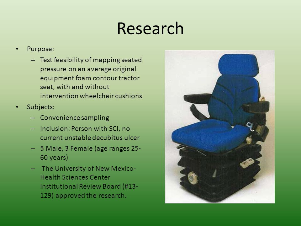 Research Methods – Mixed methods, single- subjects with repeated measures Instruments – FSA Pressure Mapping System by Vista Medical – Simulation Platform – Braden Scale pressure ulcer risk questionnaire – Likert Scale Seat Ratings – Postural photographs