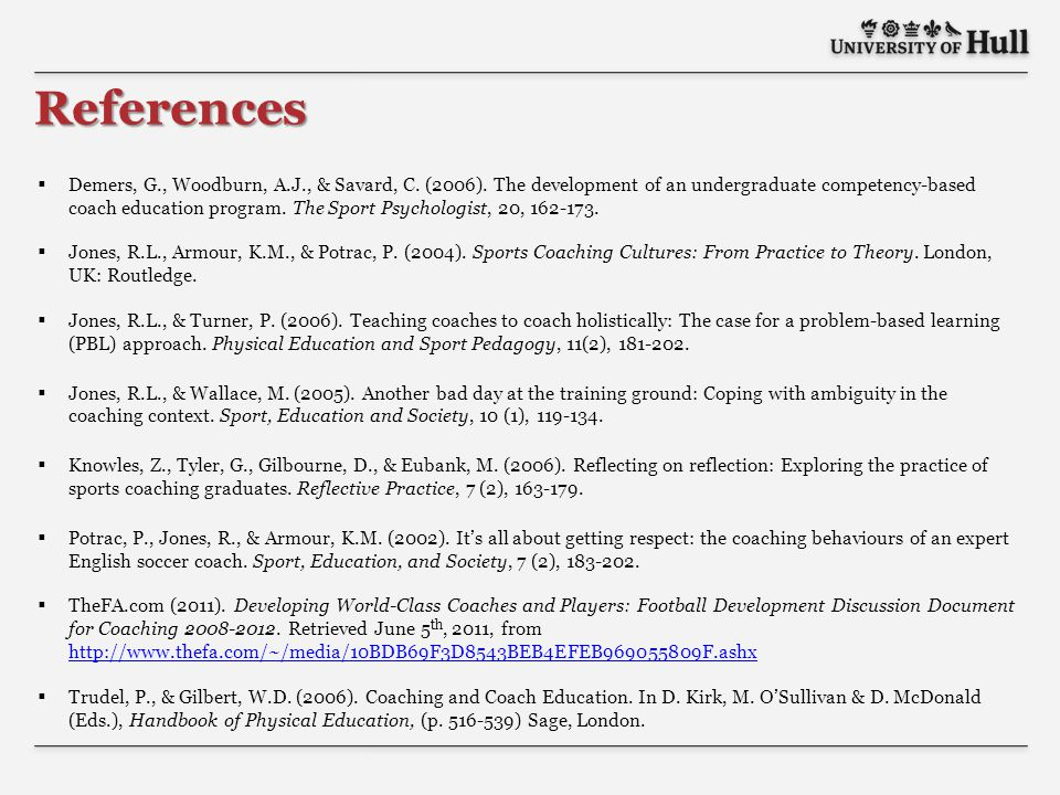  Demers, G., Woodburn, A.J., & Savard, C. (2006). The development of an undergraduate competency-based coach education program. The Sport Psychologis